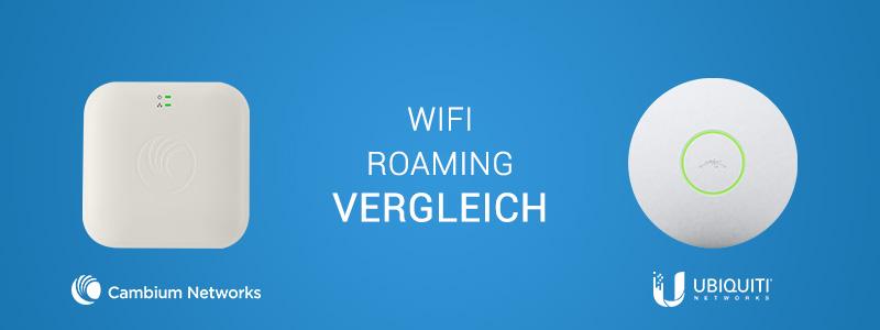 Wireless Roaming: Ubiquiti und Cambium im Vergleich